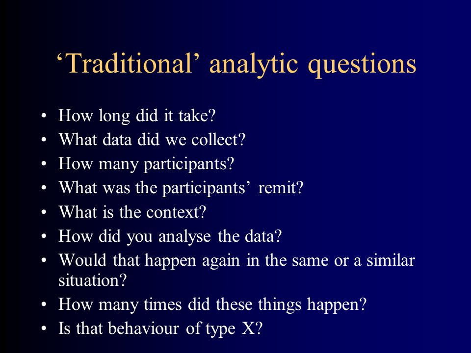 Traditional analytic questions How long did it take.
