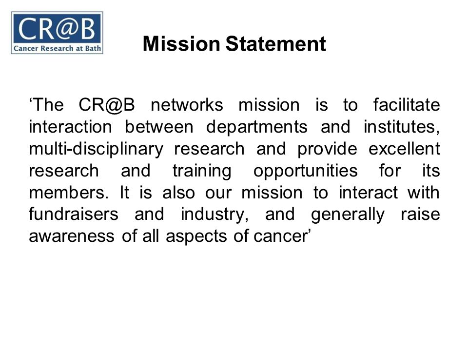 Mission Statement The CR@B networks mission is to facilitate interaction between departments and institutes, multi-disciplinary research and provide e