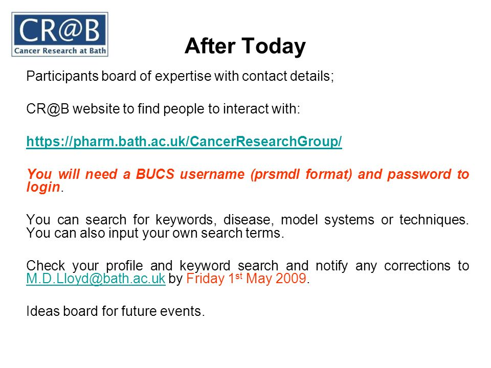 After Today Participants board of expertise with contact details; CR@B website to find people to interact with: https://pharm.bath.ac.uk/CancerResearc