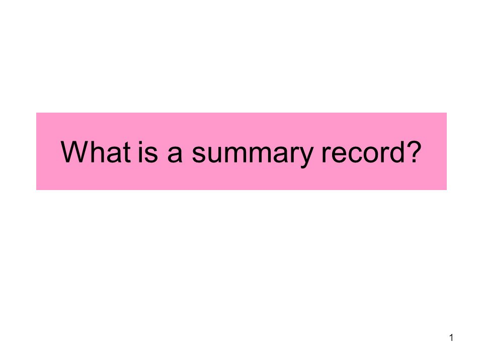 1 What is a summary record