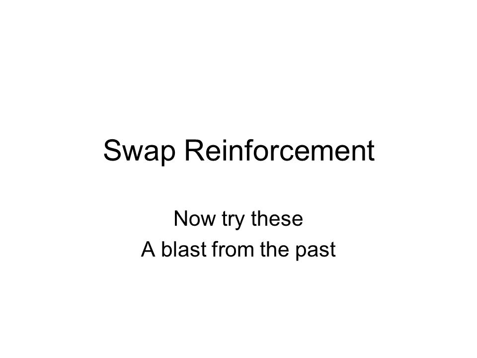 Swap Reinforcement Now try these A blast from the past
