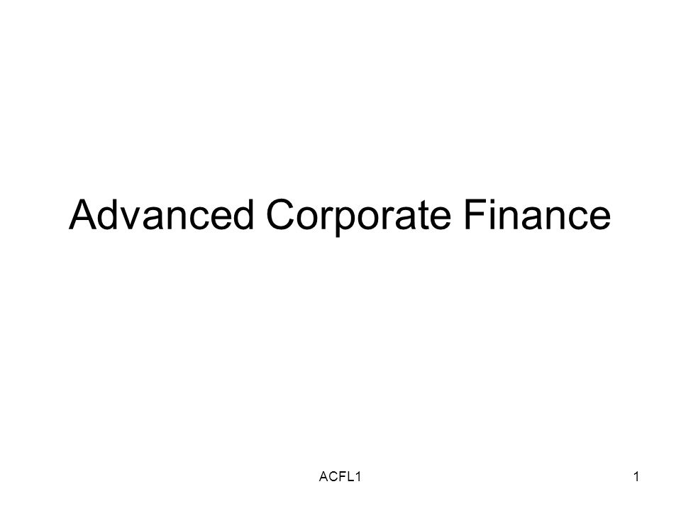 ACFL12 Advanced Corporate Finance What is it.