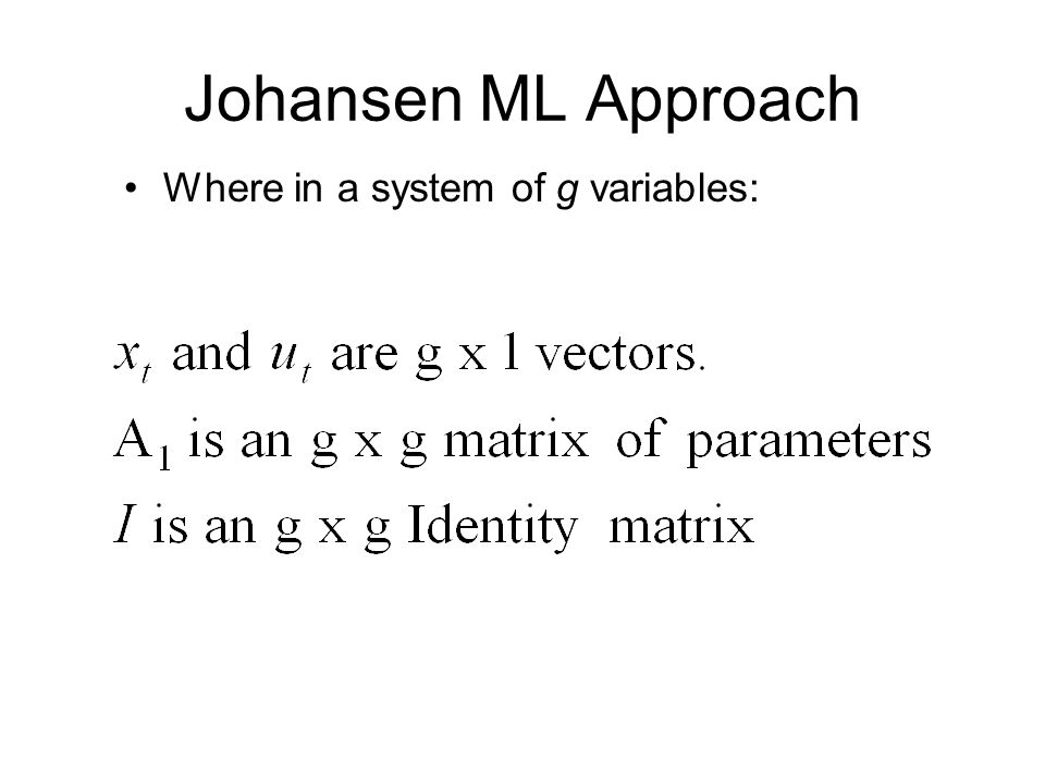 Johansen ML Approach Where in a system of g variables: