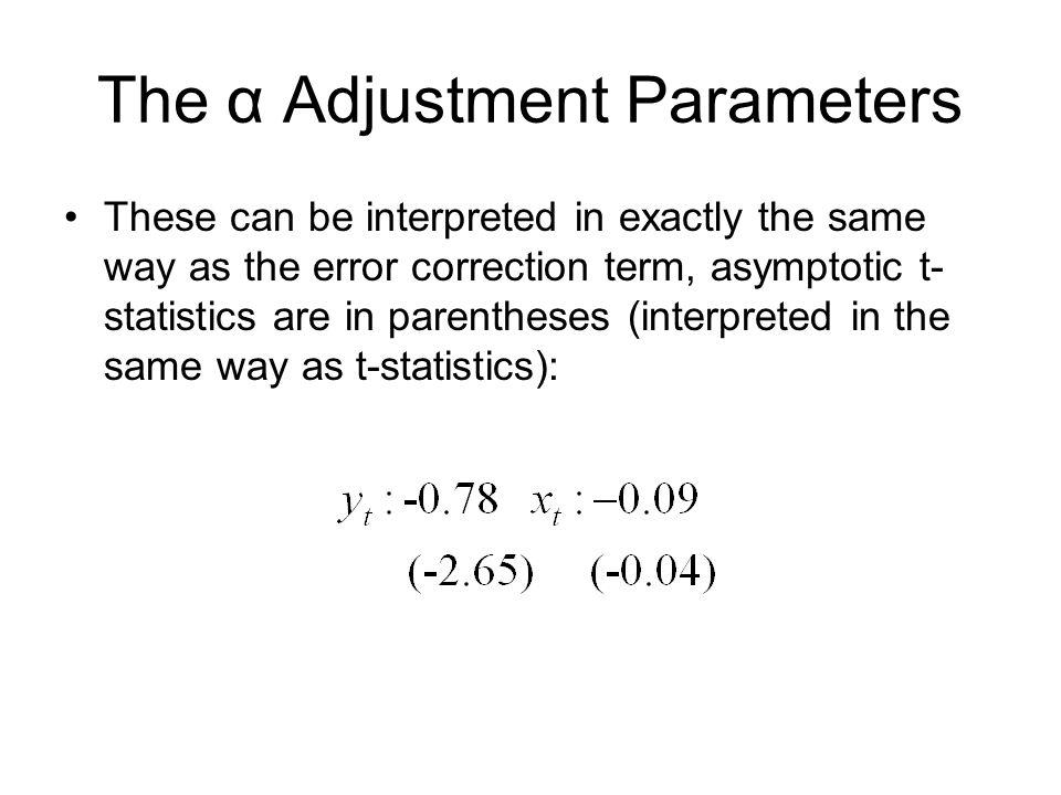 The α Adjustment Parameters These can be interpreted in exactly the same way as the error correction term, asymptotic t- statistics are in parentheses