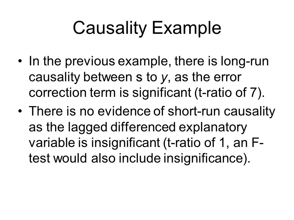 Causality Example sIn the previous example, there is long-run causality between s to y, as the error correction term is significant (t-ratio of 7). Th