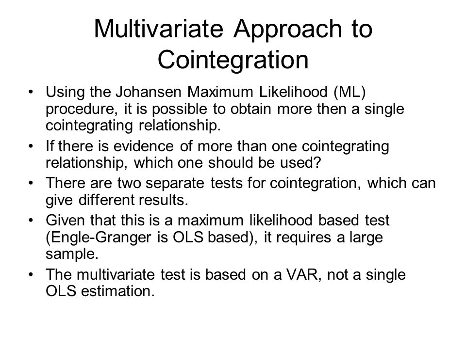 Multivariate Approach to Cointegration Using the Johansen Maximum Likelihood (ML) procedure, it is possible to obtain more then a single cointegrating