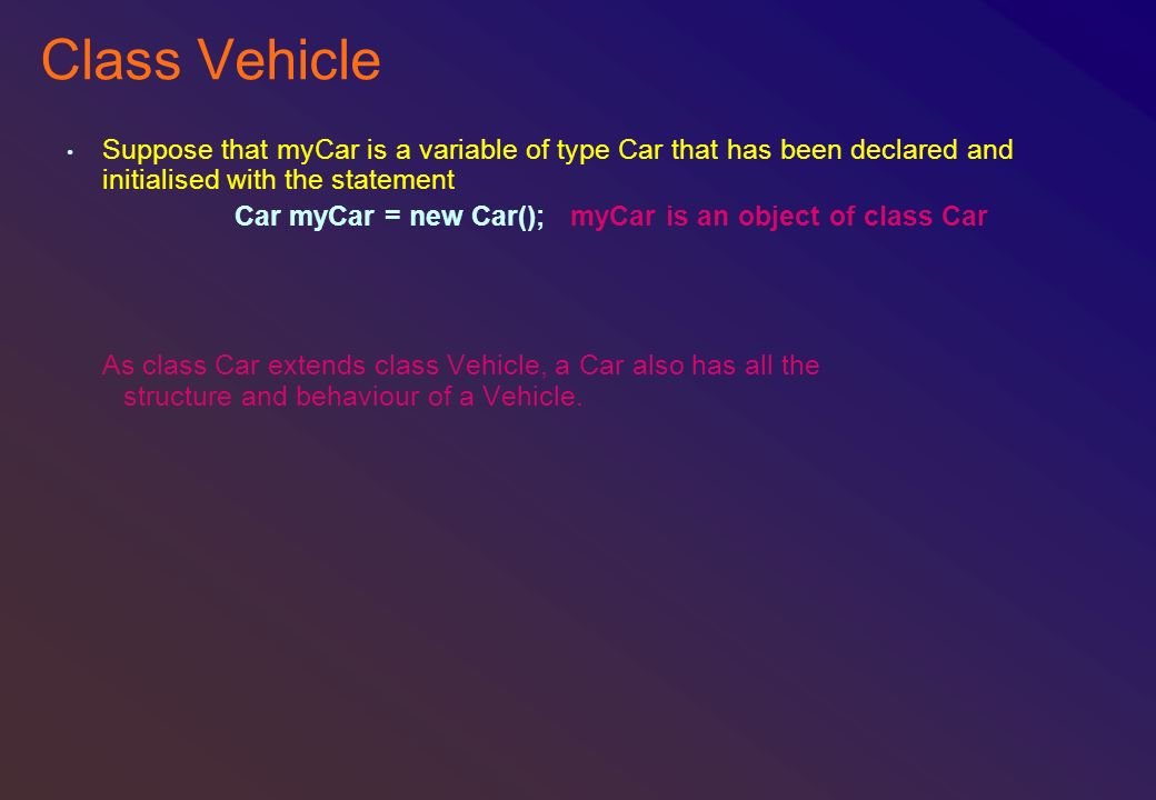 Class Vehicle Suppose that myCar is a variable of type Car that has been declared and initialised with the statement Car myCar = new Car();myCar is an
