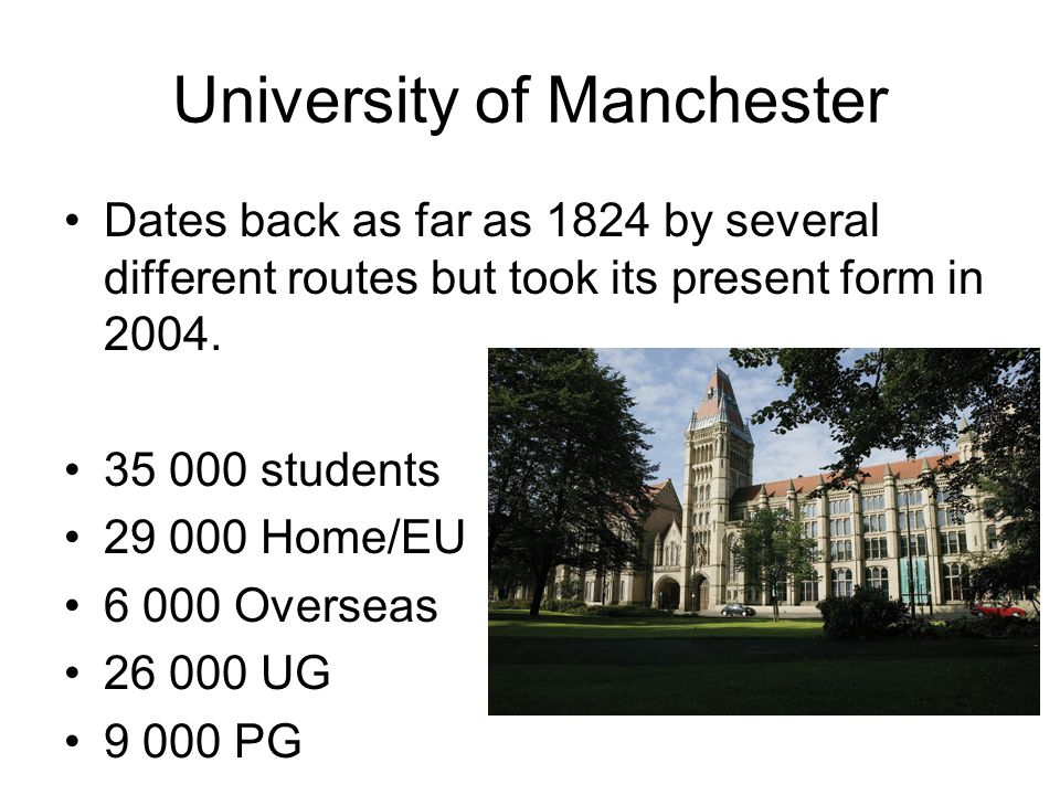 University of Manchester Dates back as far as 1824 by several different routes but took its present form in 2004.