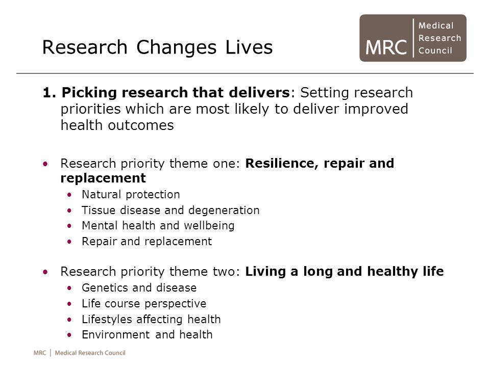 Research Changes Lives 1. Picking research that delivers: Setting research priorities which are most likely to deliver improved health outcomes Resear