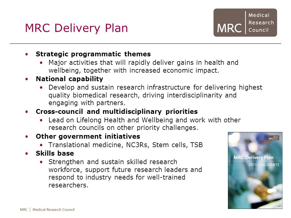 MRC Delivery Plan Strategic programmatic themes Major activities that will rapidly deliver gains in health and wellbeing, together with increased econ