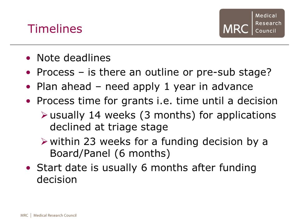 Timelines Note deadlines Process – is there an outline or pre-sub stage? Plan ahead – need apply 1 year in advance Process time for grants i.e. time u
