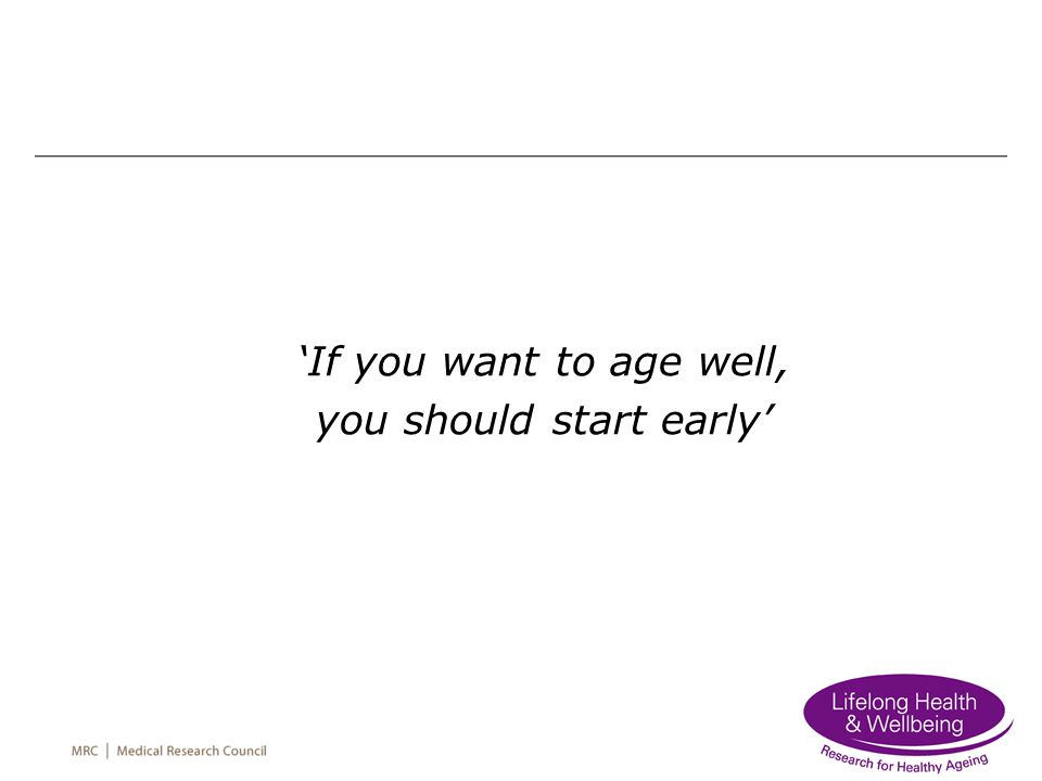 If you want to age well, you should start early