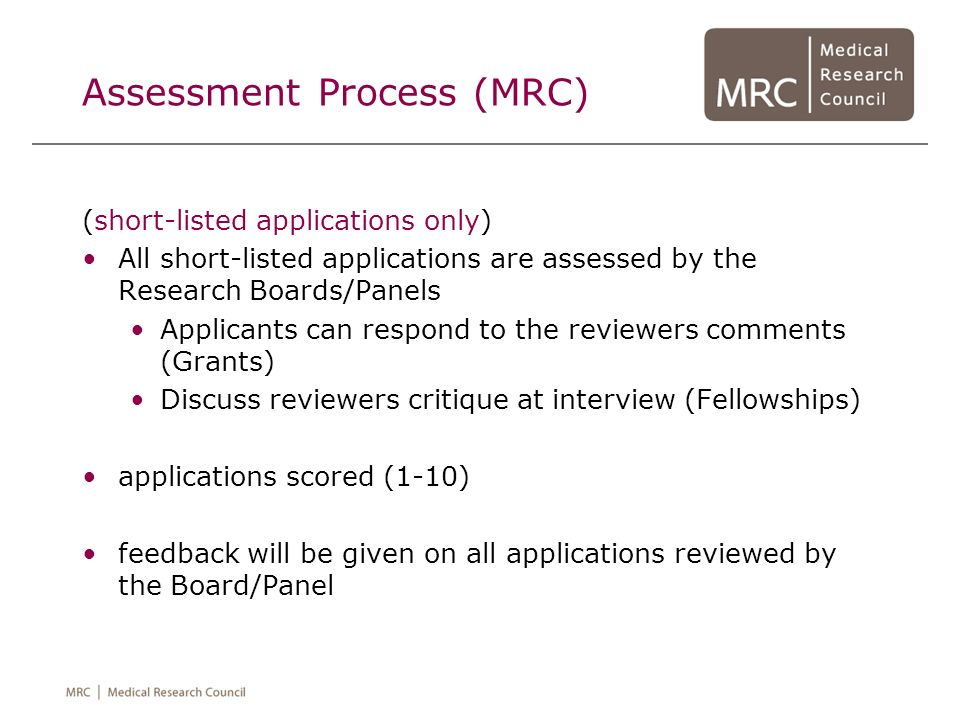 Assessment Process (MRC) (short-listed applications only) All short-listed applications are assessed by the Research Boards/Panels Applicants can resp