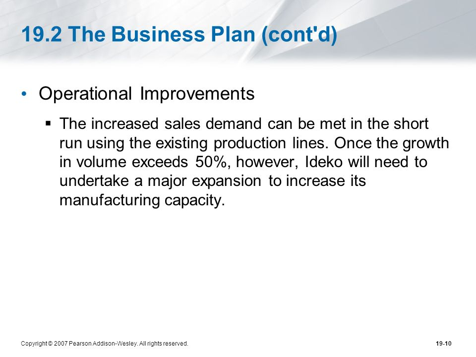 Copyright © 2007 Pearson Addison-Wesley. All rights reserved.19-10 19.2 The Business Plan (cont'd) Operational Improvements The increased sales demand