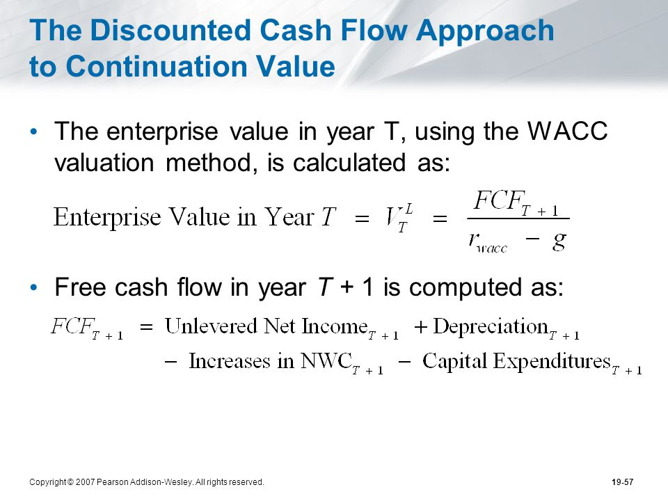 Copyright © 2007 Pearson Addison-Wesley. All rights reserved.19-57 The Discounted Cash Flow Approach to Continuation Value The enterprise value in yea