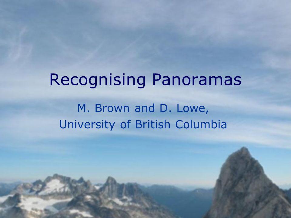 Recognising Panoramas M. Brown and D. Lowe, University of British Columbia