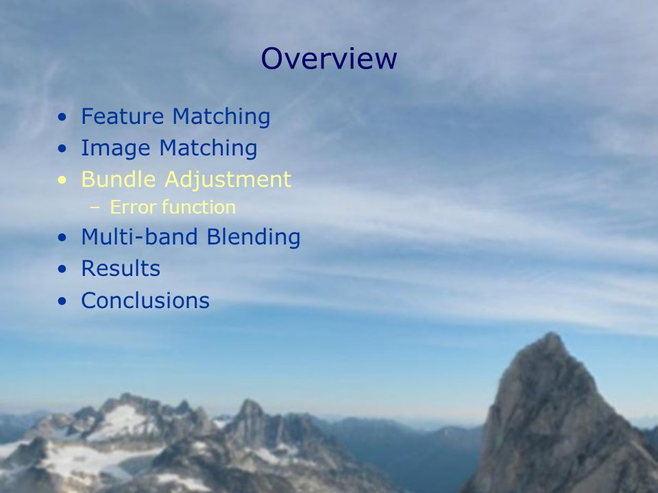 Overview Feature Matching Image Matching Bundle Adjustment –Error function Multi-band Blending Results Conclusions