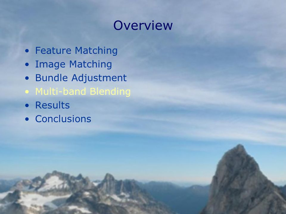 Overview Feature Matching Image Matching Bundle Adjustment Multi-band Blending Results Conclusions