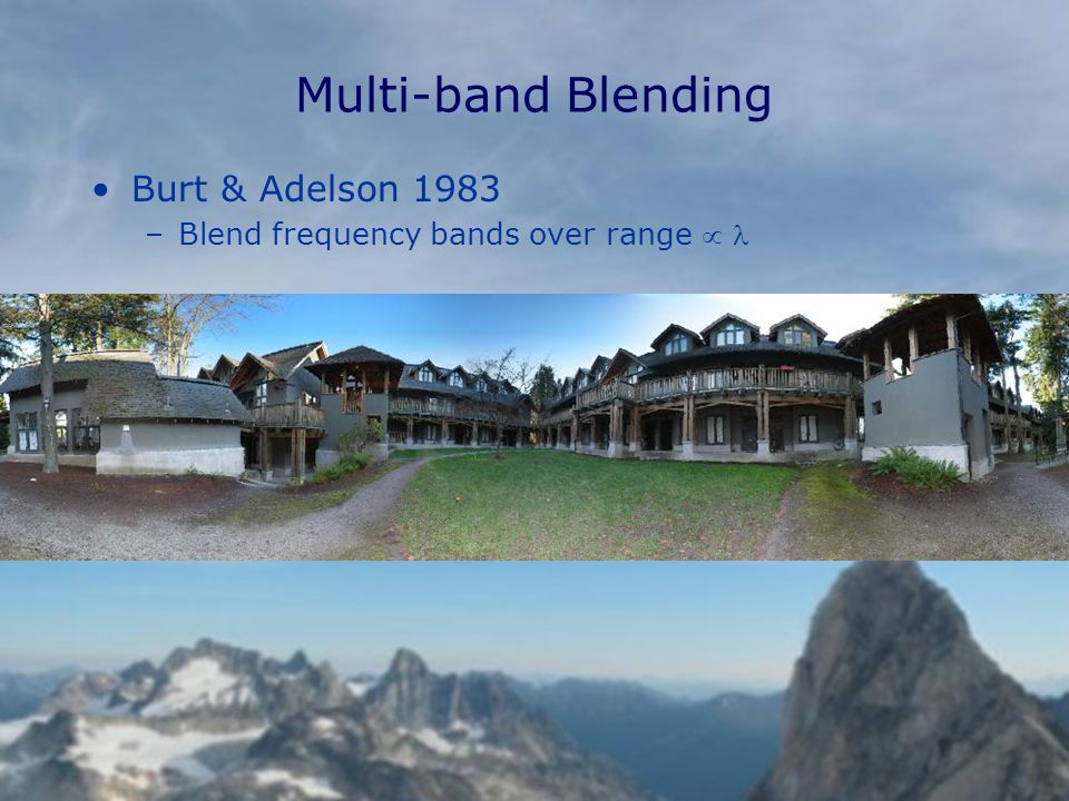 Multi-band Blending Burt & Adelson 1983 –Blend frequency bands over range