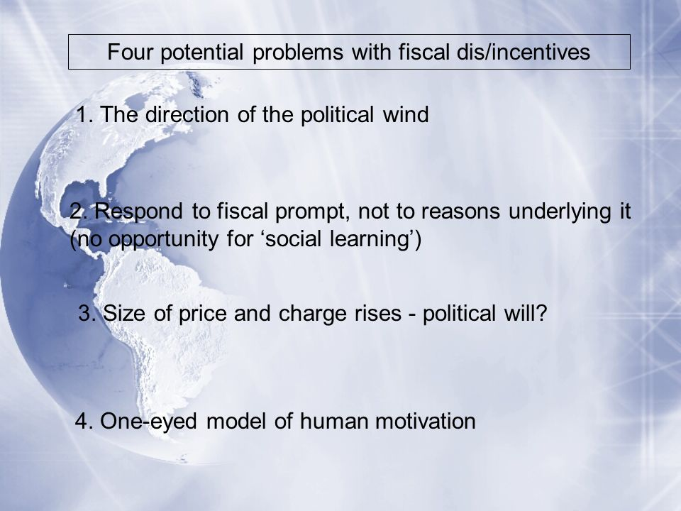 Four potential problems with fiscal dis/incentives 1.