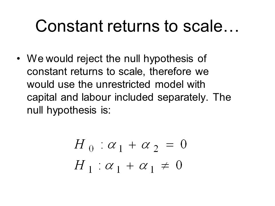 Constant returns to scale… We would reject the null hypothesis of constant returns to scale, therefore we would use the unrestricted model with capita