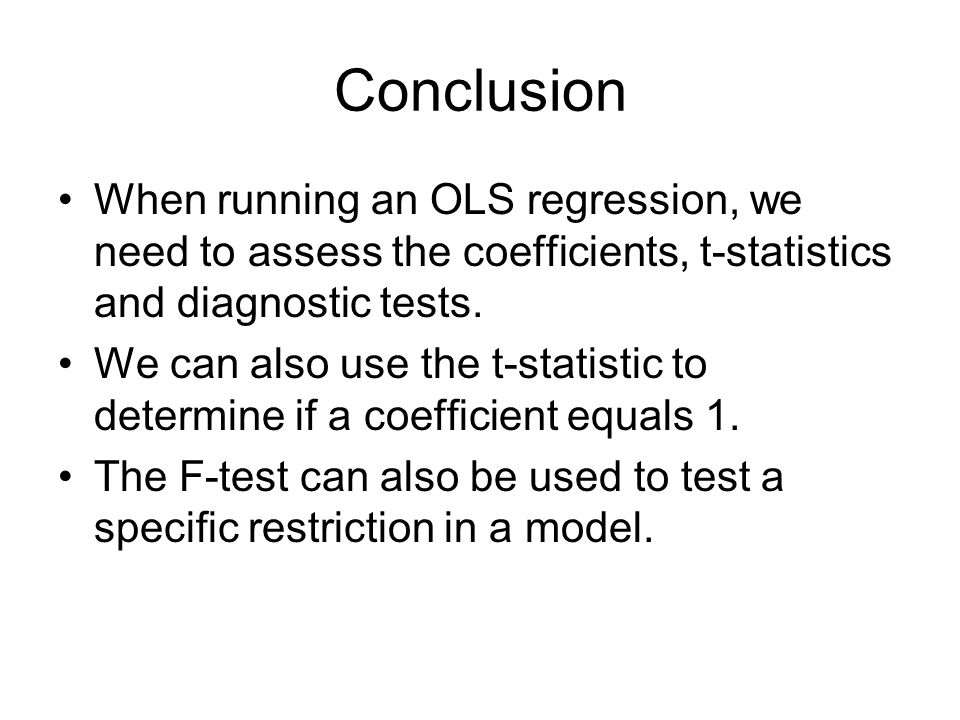 Conclusion When running an OLS regression, we need to assess the coefficients, t-statistics and diagnostic tests. We can also use the t-statistic to d