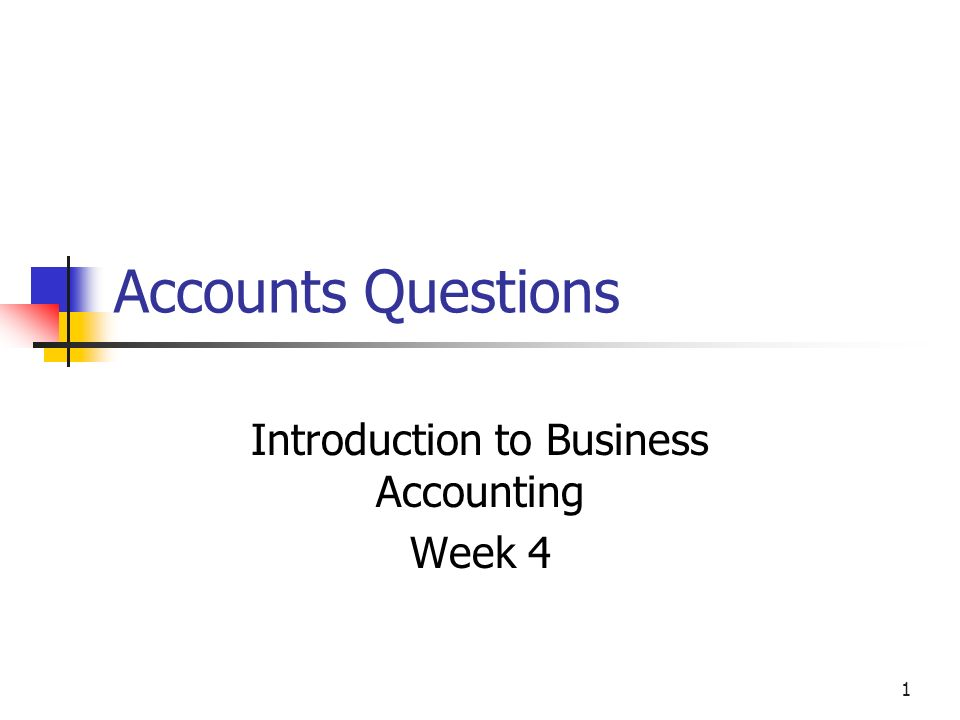 1 Accounts Questions Introduction to Business Accounting Week 4