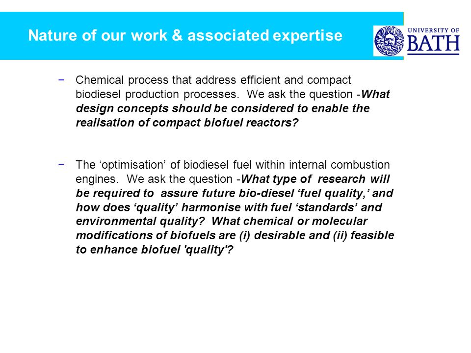 Nature of our work & associated expertise Chemical process that address efficient and compact biodiesel production processes. We ask the question -Wha