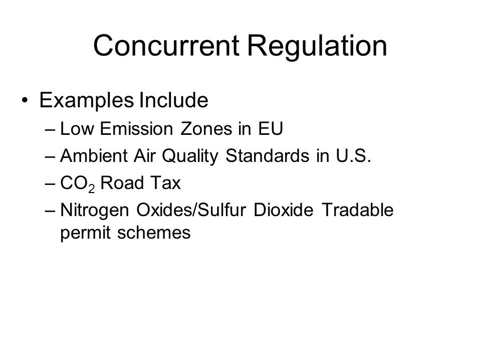 Concurrent Regulation Examples Include –Low Emission Zones in EU –Ambient Air Quality Standards in U.S.