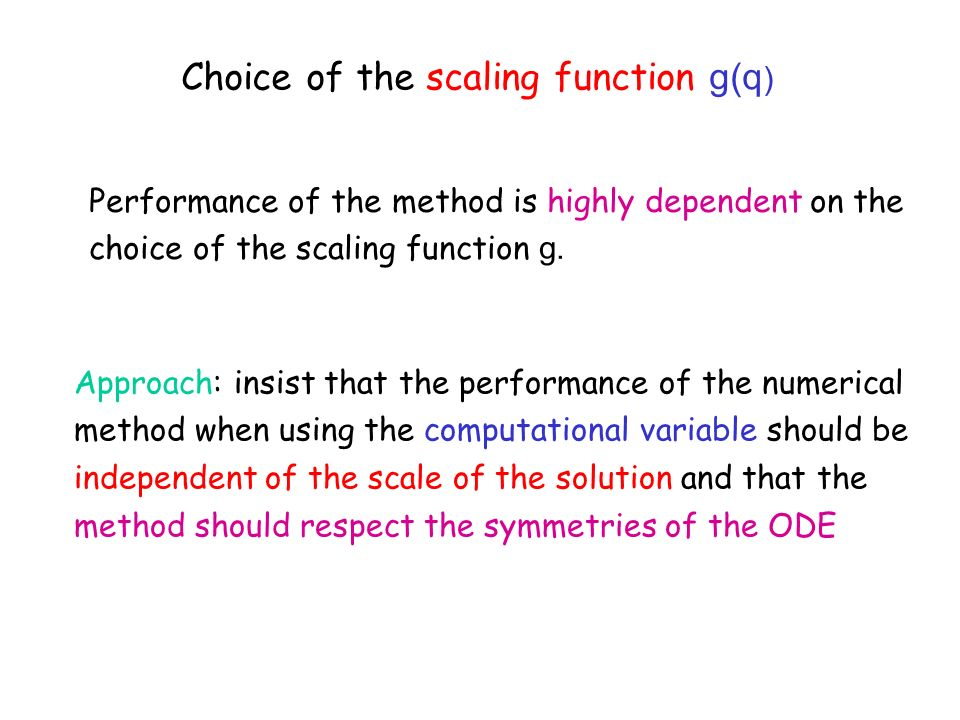 Choice of the scaling function g(q ) Performance of the method is highly dependent on the choice of the scaling function g. Approach: insist that the