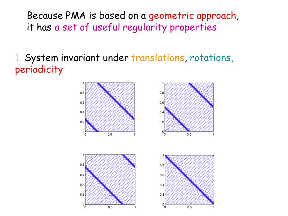 Because PMA is based on a geometric approach, it has a set of useful regularity properties 1.