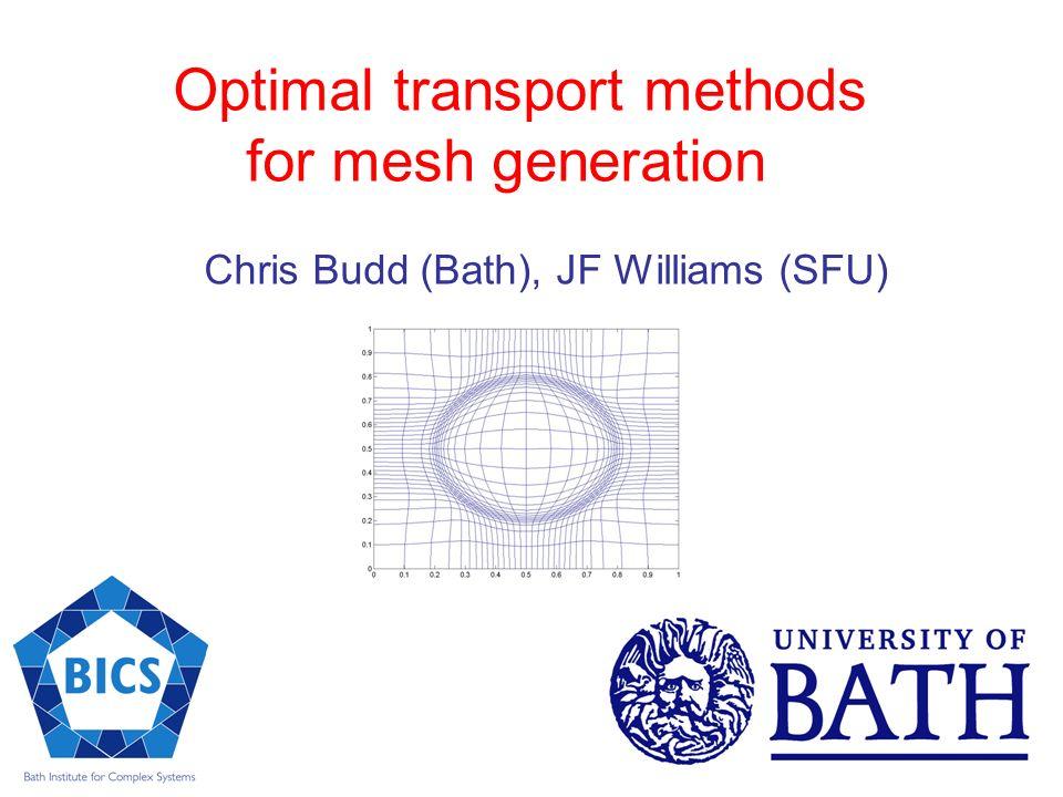 Optimal transport methods for mesh generation Chris Budd (Bath), JF Williams (SFU)