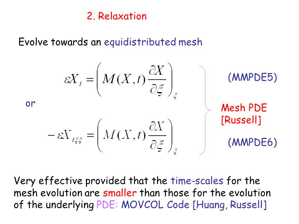 2. Relaxation or Very effective provided that the time-scales for the mesh evolution are smaller than those for the evolution of the underlying PDE: M