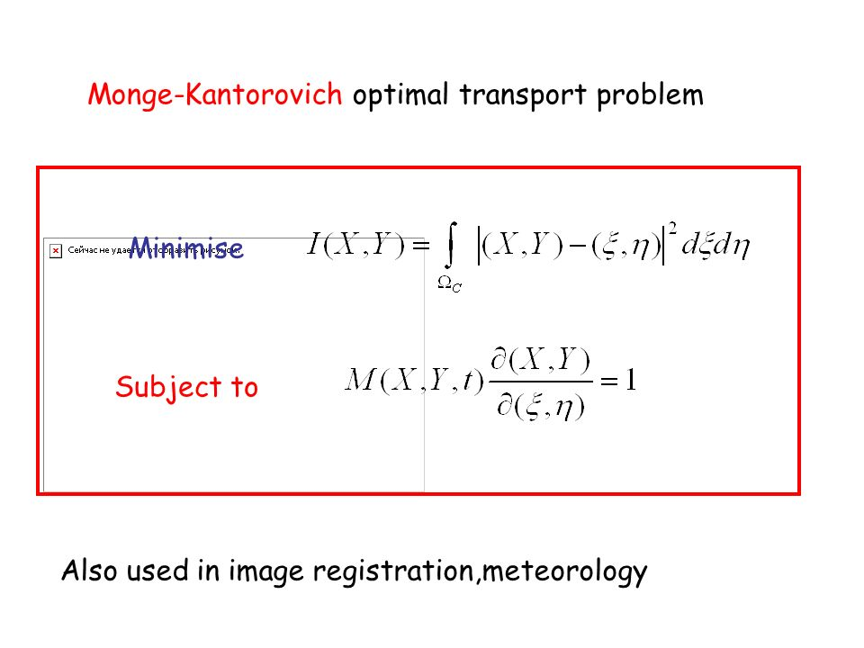 Monge-Kantorovich optimal transport problem Minimise Subject to Also used in image registration,meteorology