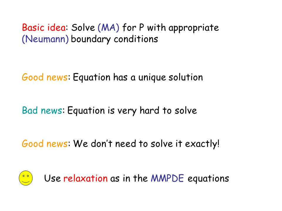 Basic idea: Solve (MA) for P with appropriate (Neumann) boundary conditions Good news: Equation has a unique solution Bad news: Equation is very hard