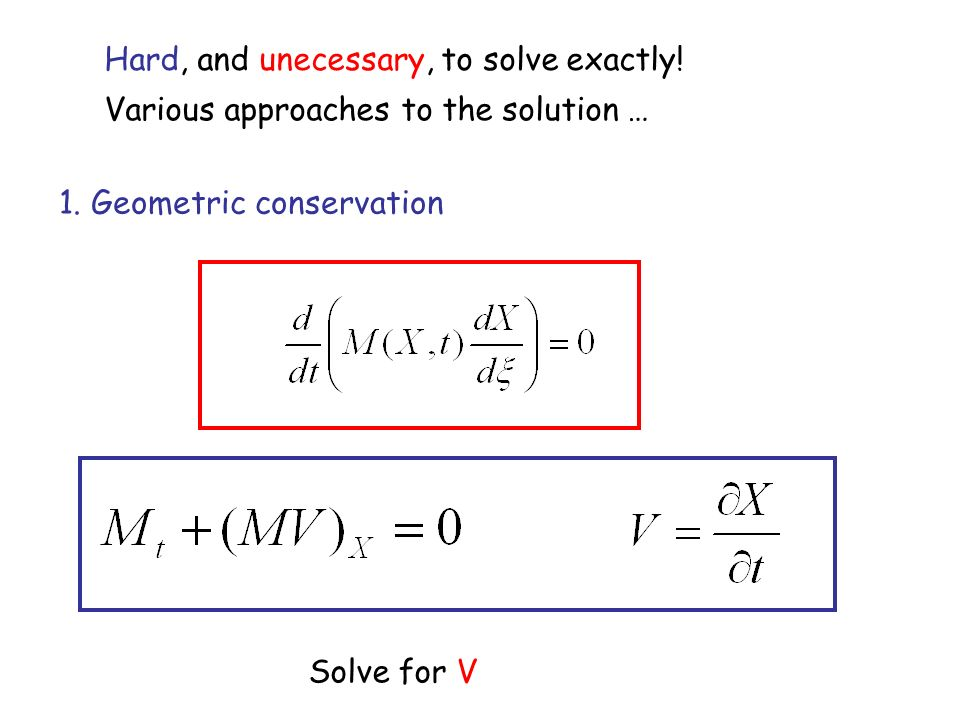 Hard, and unecessary, to solve exactly! Various approaches to the solution … 1. Geometric conservation Solve for V
