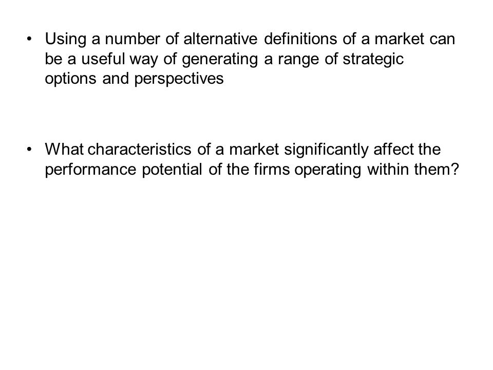 Using a number of alternative definitions of a market can be a useful way of generating a range of strategic options and perspectives What characteris