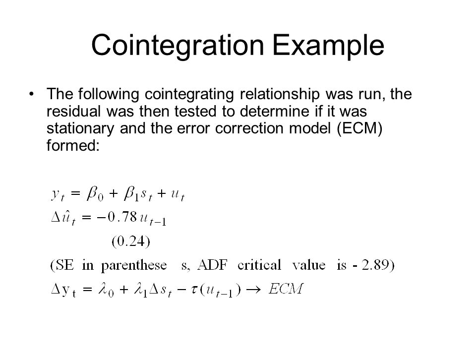 Cointegration Example The following cointegrating relationship was run, the residual was then tested to determine if it was stationary and the error c
