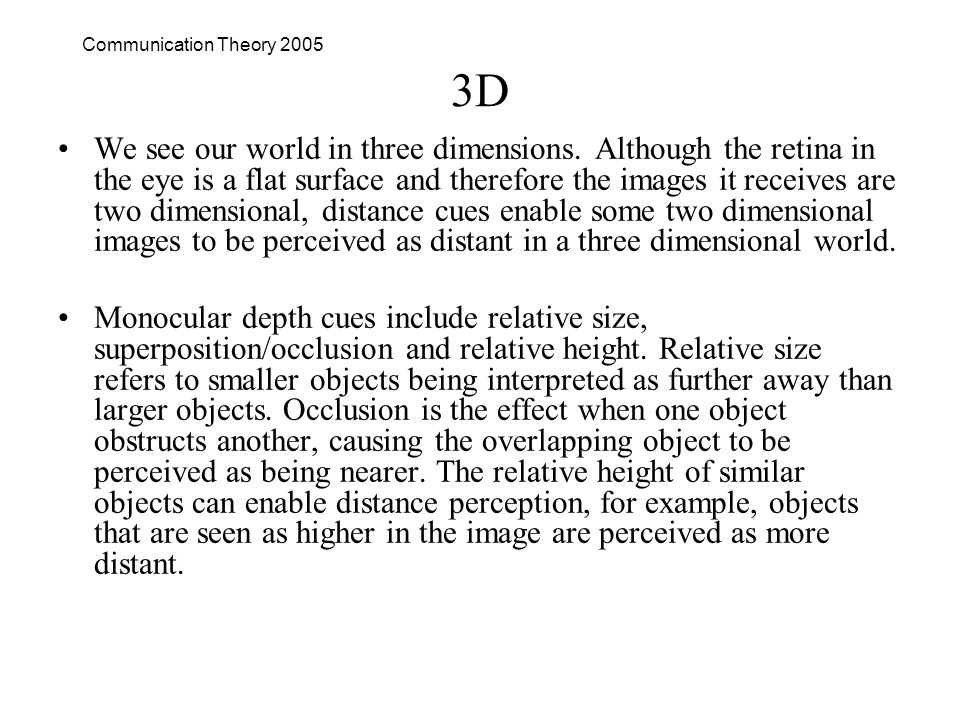Communication Theory 2005 3D We see our world in three dimensions.