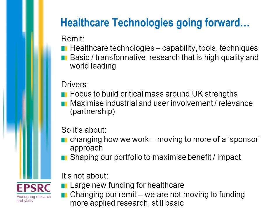 Healthcare Technologies going forward… Remit: Healthcare technologies – capability, tools, techniques Basic / transformative research that is high qua