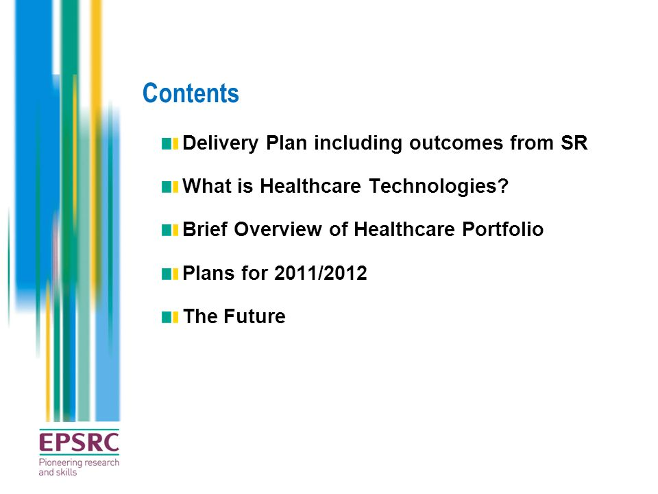 Contents Delivery Plan including outcomes from SR What is Healthcare Technologies? Brief Overview of Healthcare Portfolio Plans for 2011/2012 The Futu