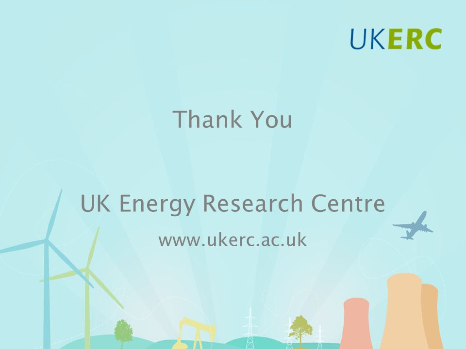 Thank You UK Energy Research Centre www.ukerc.ac.uk