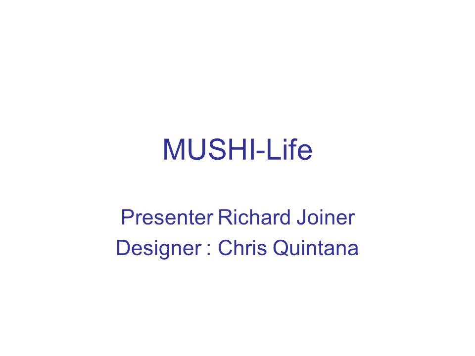 MUSHI-Life Presenter Richard Joiner Designer : Chris Quintana