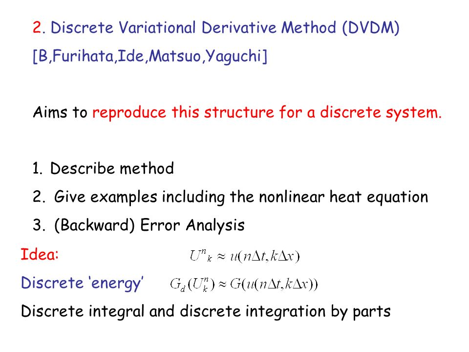 2. Discrete Variational Derivative Method (DVDM) [B,Furihata,Ide,Matsuo,Yaguchi] Aims to reproduce this structure for a discrete system. 1.Describe me