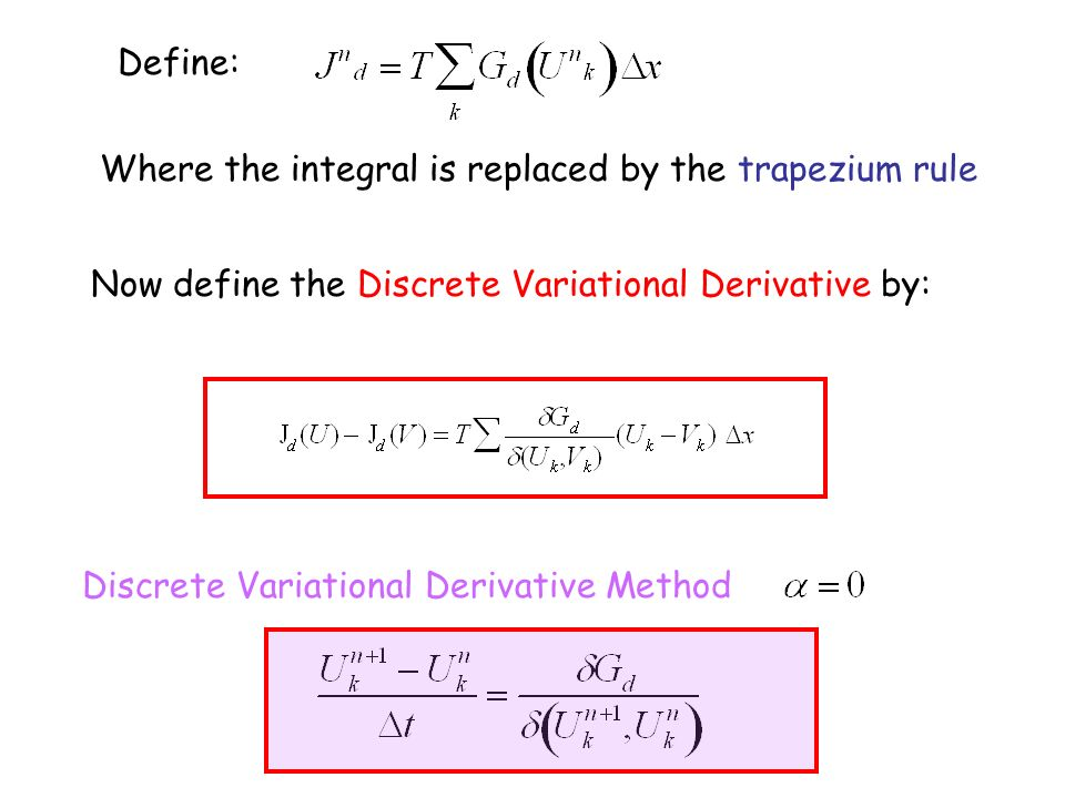 Define: Where the integral is replaced by the trapezium rule Now define the Discrete Variational Derivative by: Discrete Variational Derivative Method