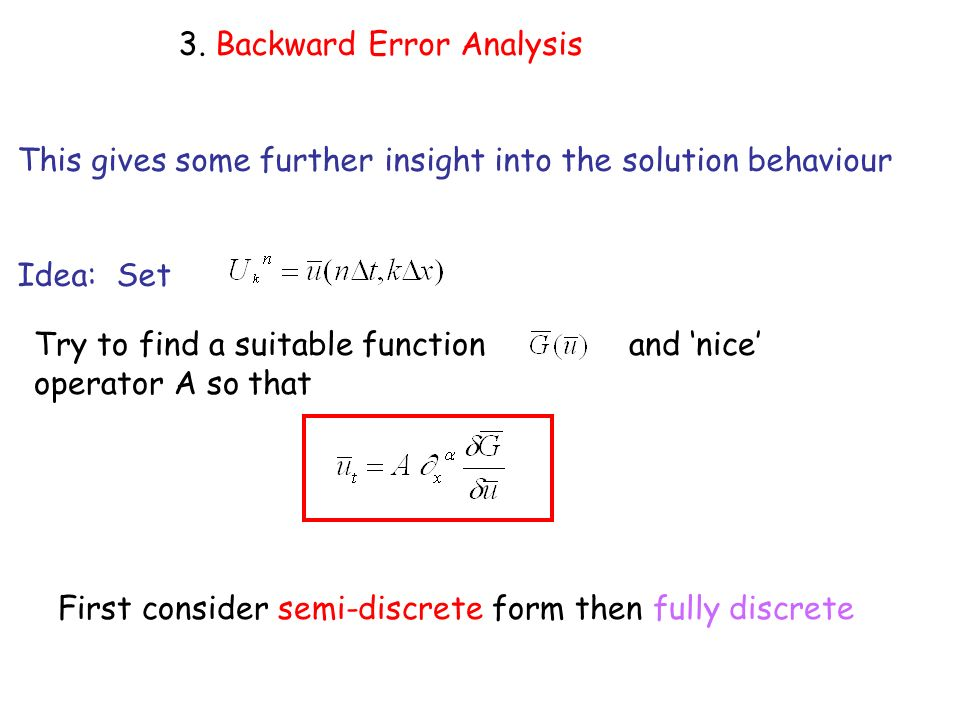 3. Backward Error Analysis This gives some further insight into the solution behaviour Idea: Set Try to find a suitable function and nice operator A s