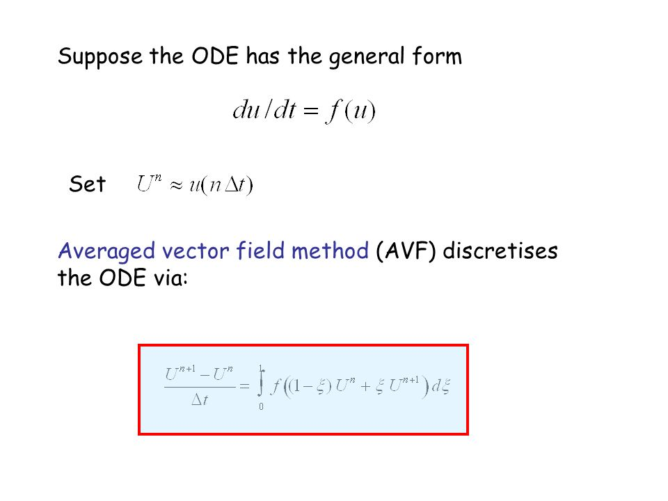 Suppose the ODE has the general form Set Averaged vector field method (AVF) discretises the ODE via: