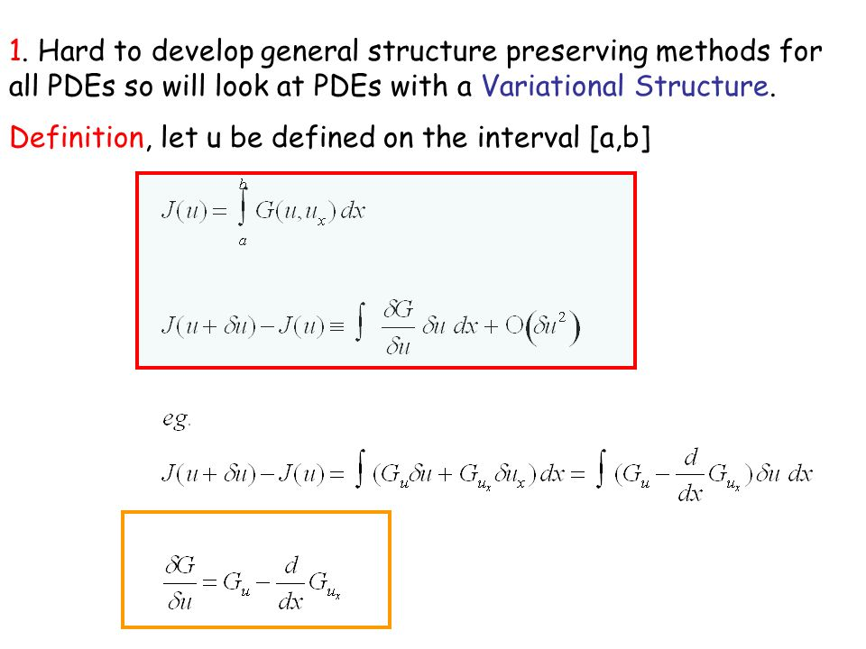 1. Hard to develop general structure preserving methods for all PDEs so will look at PDEs with a Variational Structure. Definition, let u be defined o