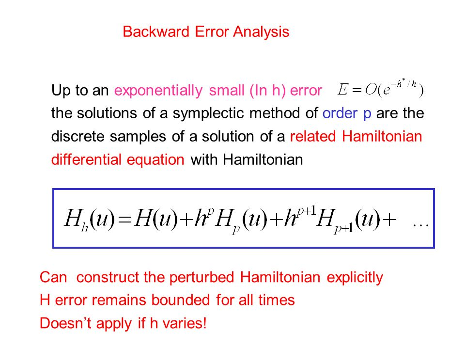 Backward Error Analysis Up to an exponentially small (In h) error the solutions of a symplectic method of order p are the discrete samples of a soluti