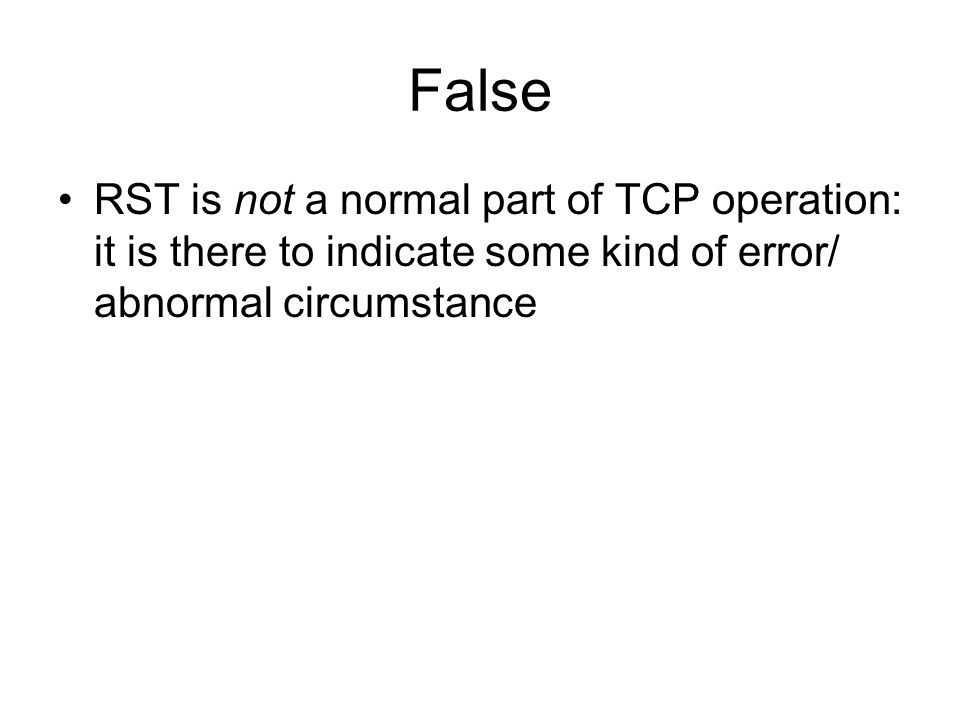 False RST is not a normal part of TCP operation: it is there to indicate some kind of error/ abnormal circumstance